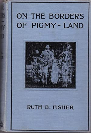 On the Borders of Pigmy Land.: FISHER, Ruth B.