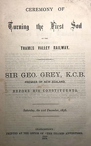 Ceremony of Turning the First Sod of the Thames Valley Railway. Sir Geo. Grey K.C.B Premier of New ...
