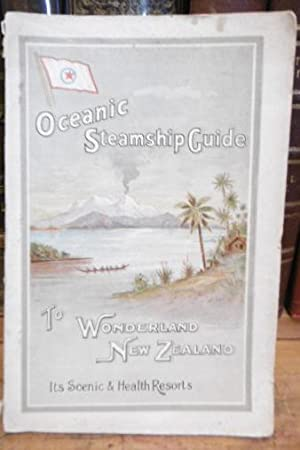 Oceanic Steamship Guide to Wonderland, New Zealand. Its Scenic and Health Resorts: OCEANIC ...
