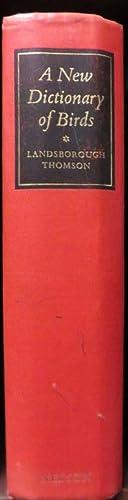 A New Dictionary of Birds.: THOMSON, A. Landsborough, Sir (editor)