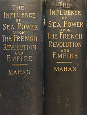 The Influence of Sea Power Upon the French Revolution and Empire 1793-1812. 2 Volumes.: MAHAN, A. T...