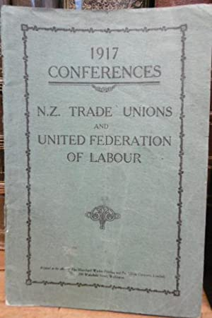 1917 Conferences, N.Z. Trade Unions and United Federation of Labour.: NEW ZEALAND TRADE UNION ...