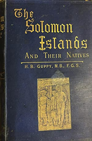 The Solomon Islands and Their Natives: GUPPY, H B