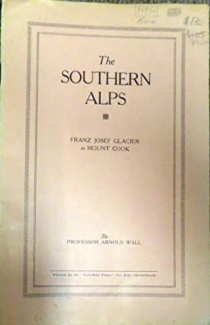 The Southern Alps; Franz Josef to Mount Cook: WALL, Arnold