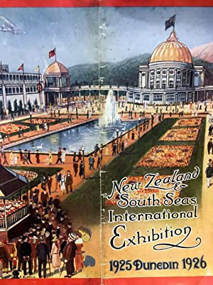 New Zealand & South Seas International Exhibition, 1925 Dunedin 1926: NEW ZEALAND AND SOUTH ...