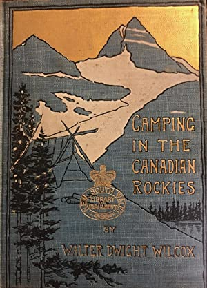 Camping in the Canadian Rockies; an Account of Camp Life in the Wilder Parts of the Canadian Rock...