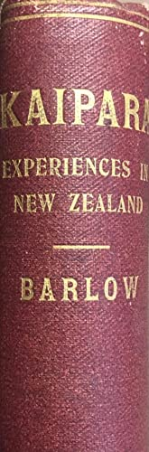 Kaipara; or Experiences of a Settler in North New Zealand: BARLOW, P. W.