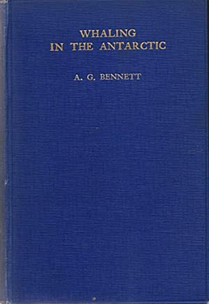 Whaling in the Antarctic: BENNETT, A.G.