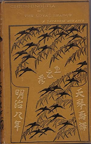 Chiushingura; or The Loyal League, A Japanese Romance: DICKINS, Frederick V.