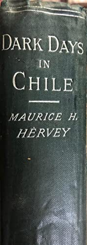 Dark Days in Chile : An Account of the Revolution of 1891: HERVEY, Maurice H.