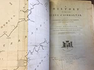A History of the Late Siege of Gibraltar. With a Description and Account of That Garrison Form th...