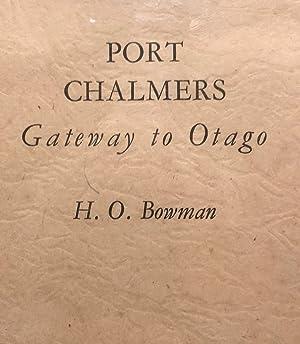 Port Chalmers : Gateway to Otago: BOWMAN, H. O.
