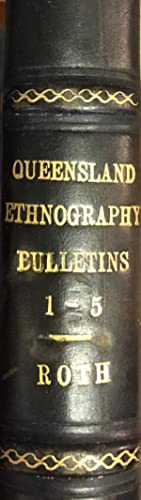 North Queensland Ethnography. Bulletins 1-5: ROTH, Walter E.