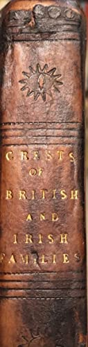 Crests of the Principal Families of Great Britain and Ireland, with Explanations and Mottos.