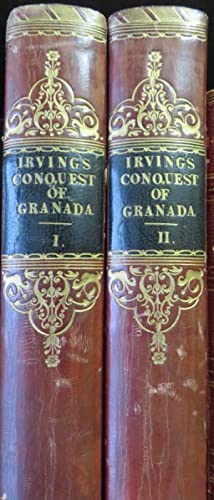 A Chronicle of The Conquest of Granada. From the Mss. Of Fray Antonio Agapida. 2 Volumes: IRVING, ...