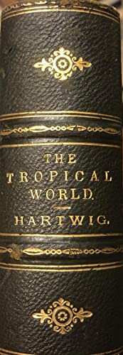 The Tropical World : Aspects of Man and Nature in the Equatorial Regions of the Globe.: HARTWIG, Dr...