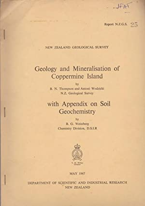 Geology and Mineralisation of Coppermine Island; with Appendix on Soil Chemistry By B.G.Weissberg: ...