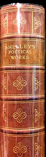 The Poetical Works of Percy Bysshe Shelley. Reprinted From the Early Editions with Memoir, ...
