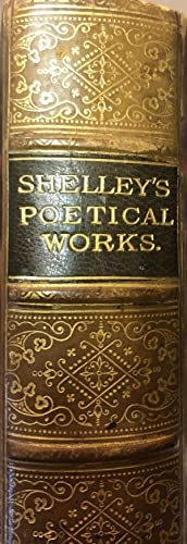 The Poetical Works of Percy Bysshe Shelley. Edited with a Critical Memoir, By William Michael Ros...