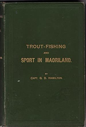 Trout-Fishing and Sport in Maoriland: HAMILTON G.D.
