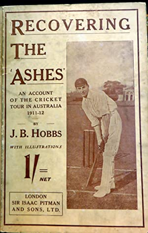 "Recovering the ""Ashes"". An Account of the Cricket Tour in Australia 1911-12: HOBBS, J.B."