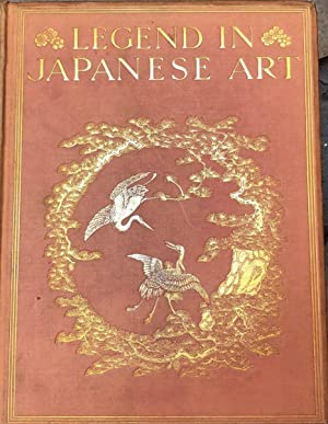 Legend in Japanese Art. A Description of Historical Episodes Legendary Characters, Folk-Lore Myth...