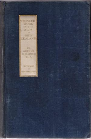Pioneer Work in the Alps of New Zealand; a Record of the First Exploration of the Chief Glaciers ...