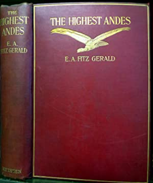 The Highest Andes. A Record of The First Ascent of Aconcagua and Tupungato in Argentina, and the ...