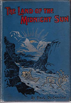 The Land of The Midnight Sun: Summer and Winter Journeys Through Sweden, Norway, Lapland, and ...