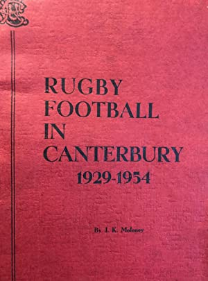 Rugby Football in Canterbury 1929-1954: MOLONEY, J.K.