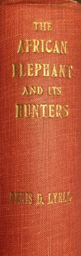 The African Elephant and Its Hunters: LYELL, Denis D.