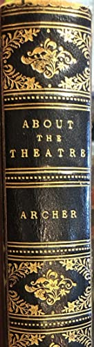 About The Theatre. Essays and Studies.: ARCHER, William