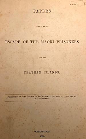 Papers Relative to the Escape Of The Maori Prisoners from the Chatham Islands. Presented to Both ...