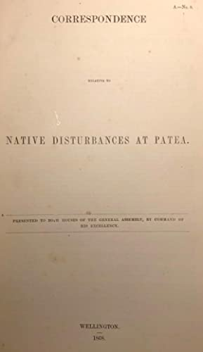 Correspondence Relative to Native Disturbances at Patea. Presented to Both Houses of The General ...