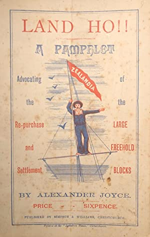 Land Ho!! A Pamphlet Advocating the Re-purchase and Settlement of The Large Freehold Blocks: JOYCE,...