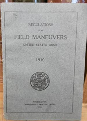REGULATIONS FOR FIELD Maneuvers, United States Army, 1910.
