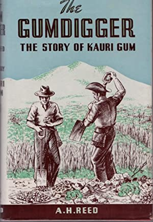 The Gumdigger ; the Story of Kauri Gum.: REED, Alfred Hamish.