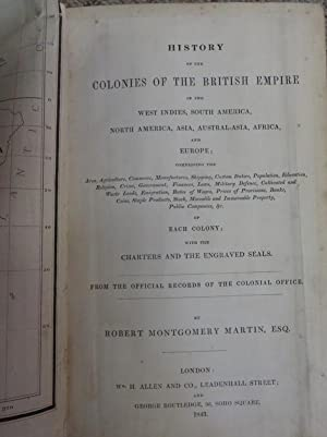 History of the Colonies of The British Empire in the West Indies, South America, North America, A...