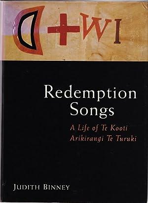 Redemption Songs; a Life of Te Kooti Arikirangi Te Turuki.: BINNEY, Judith