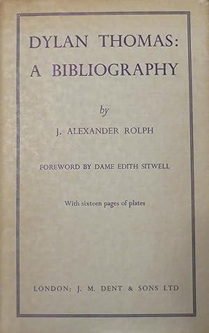 Dylan Thomas : A Bibliography: ROLPH, J.A.