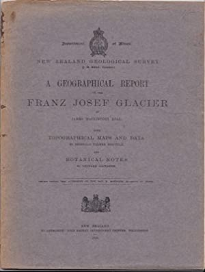 A Geographical Report on the Franz Josef Glacier ; with Topographical Maps and Data By Reginald ...