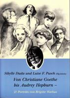 Von Christiane Goethe bis Audrey Hepburn - 21 Porträts von Brigitte Warkus - Duda Sibylle, Pusch Luise F. (Hrsg.)