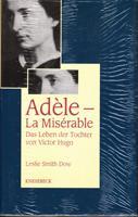 Adèle - La Misérable. Das Leben der Tochter von Victor Hugo - Smith Dow Leslie