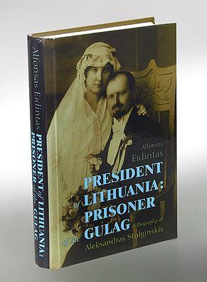 President of Lithuania: Prisoner of the Gulag. A Biography of Aleksandras Stulginskis. (Text ...