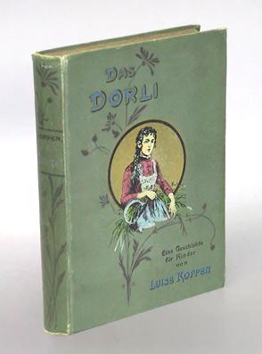 Das Dorli. Eine Geschichte für Kinder von neun bis vierzehn Jahren.: Koppen, Luise.