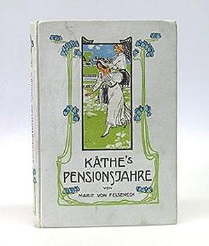 Käthes Pensionsjahre. Erzählung für junge Mädchen.: Felseneck, Marie von.