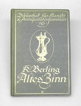 Altes Zinn. Ein Handbuch für Sammler und Liebhaber.: Berling, Karl.