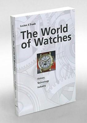 The world of watches. History - Technology - Industry.: Trueb, Lucien F.