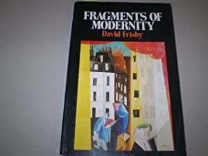 Fragments of Modernity. Theories of Modernity in the Work of Simmel, Kracauer and Benjamin.: FRISBY...