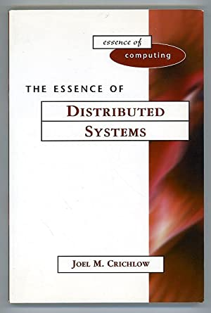 The Essence of Distributed Systems: Crichlow, Joel M.